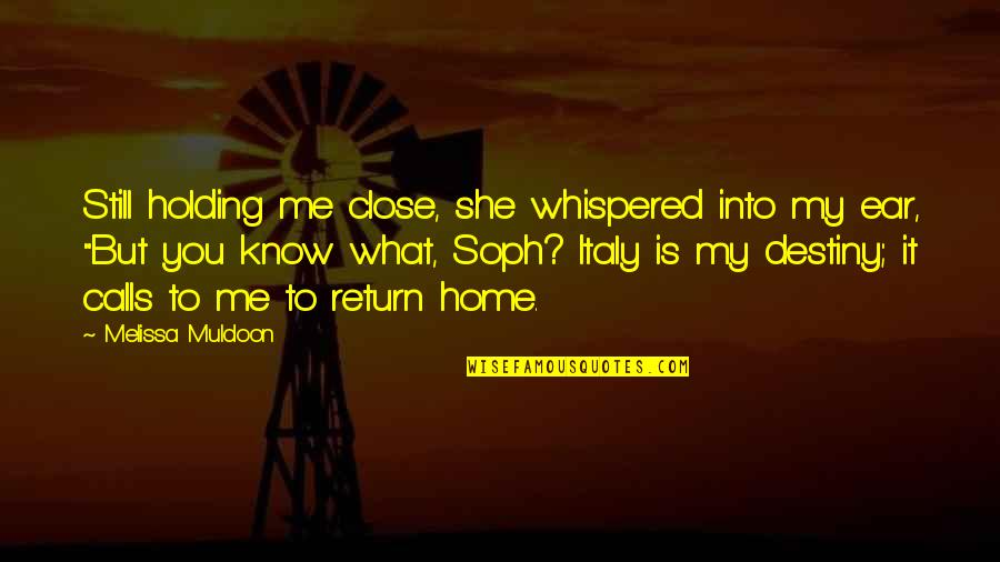 Muldoon Quotes By Melissa Muldoon: Still holding me close, she whispered into my