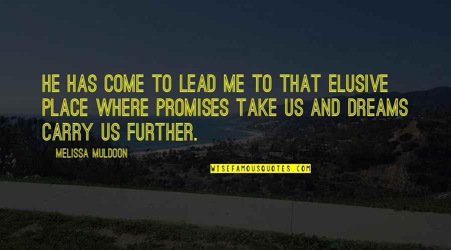 Muldoon Quotes By Melissa Muldoon: He has come to lead me to that