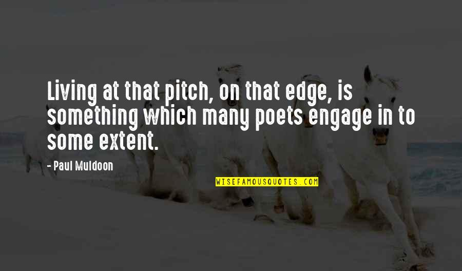 Muldoon Quotes By Paul Muldoon: Living at that pitch, on that edge, is