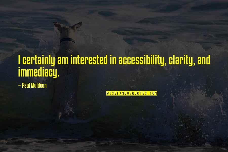 Muldoon Quotes By Paul Muldoon: I certainly am interested in accessibility, clarity, and