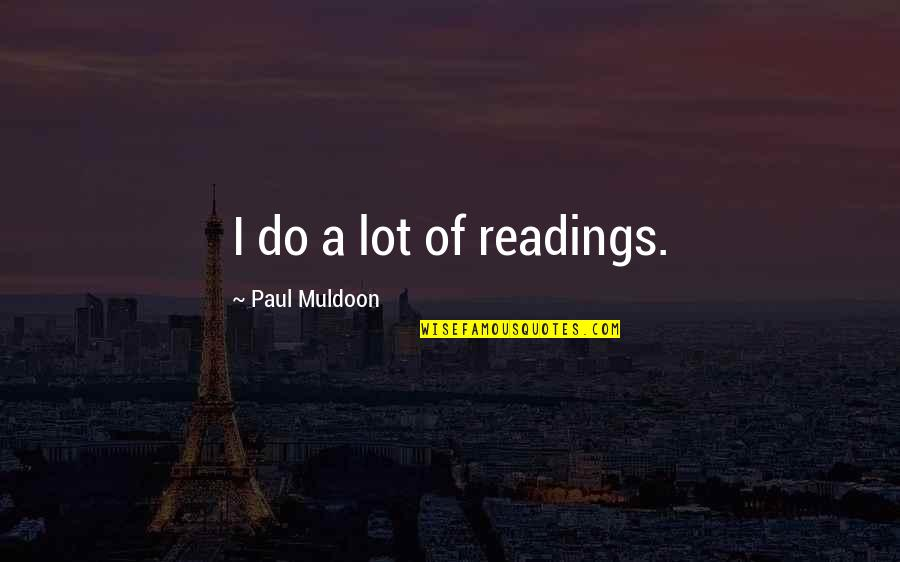 Muldoon Quotes By Paul Muldoon: I do a lot of readings.