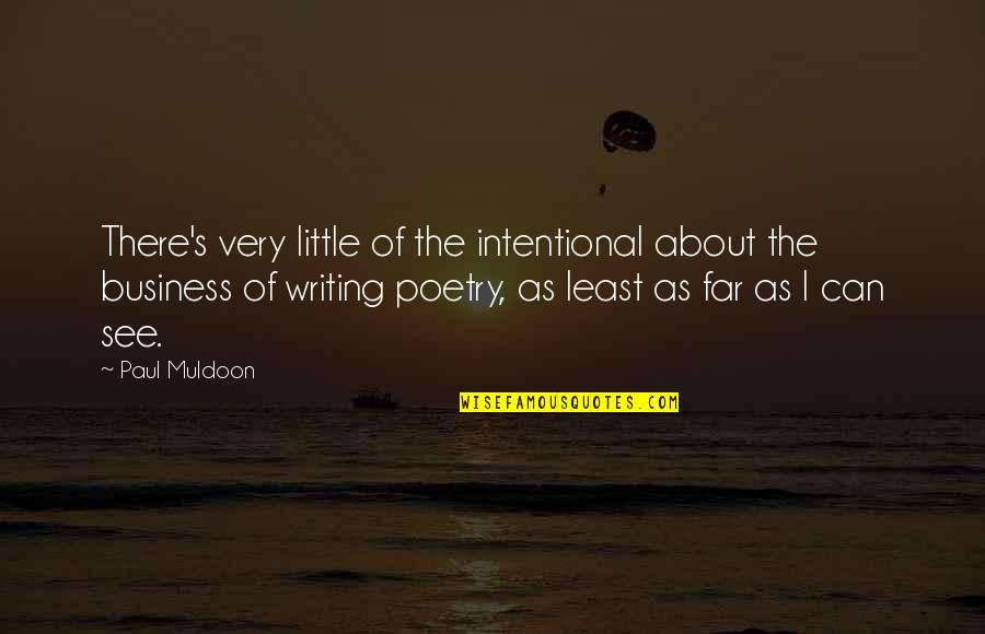 Muldoon Quotes By Paul Muldoon: There's very little of the intentional about the