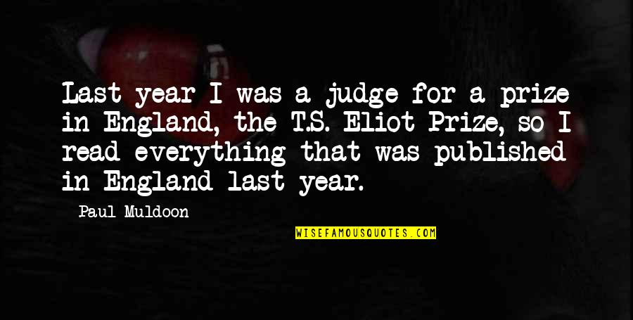 Muldoon Quotes By Paul Muldoon: Last year I was a judge for a