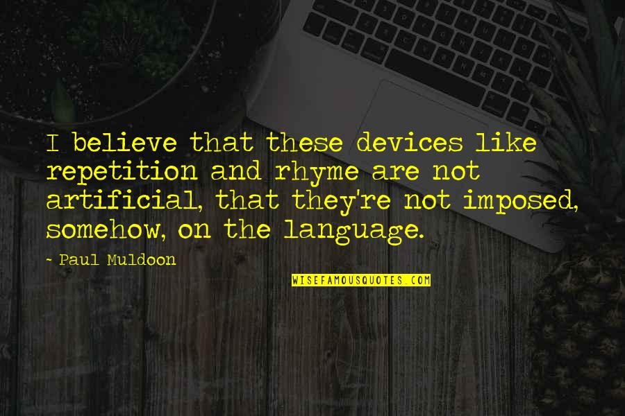 Muldoon Quotes By Paul Muldoon: I believe that these devices like repetition and