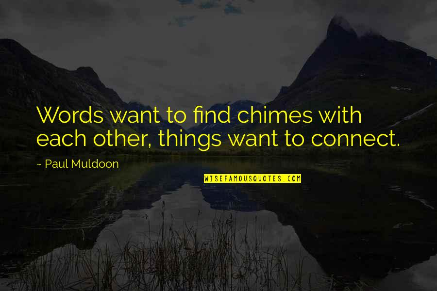 Muldoon Quotes By Paul Muldoon: Words want to find chimes with each other,