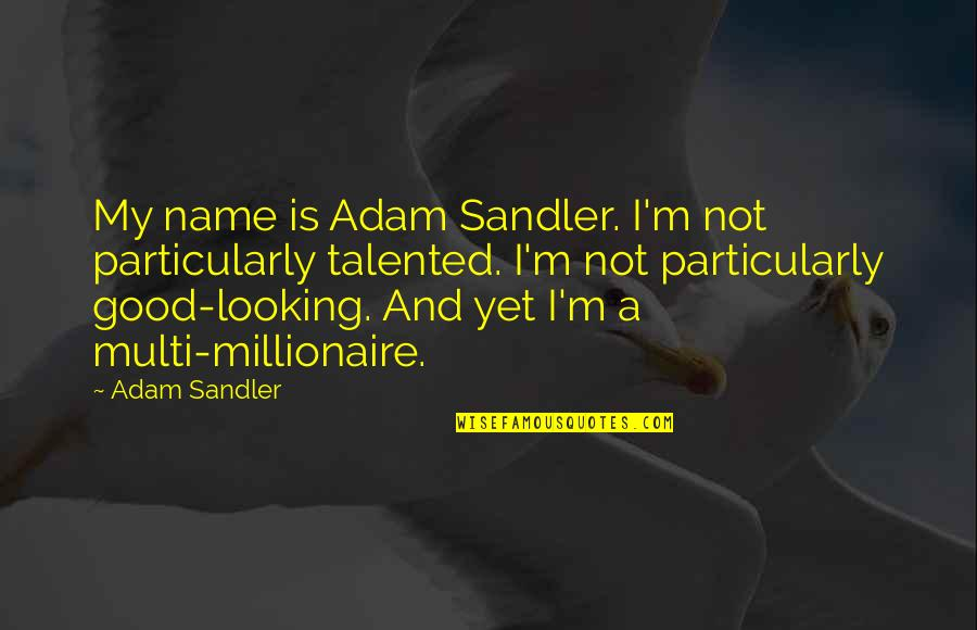 Multi Talented Quotes By Adam Sandler: My name is Adam Sandler. I'm not particularly