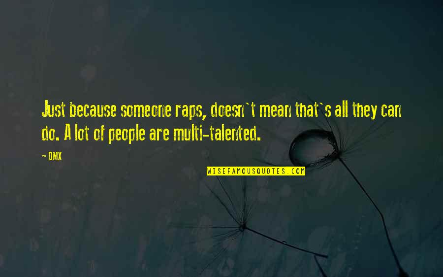 Multi Talented Quotes By DMX: Just because someone raps, doesn't mean that's all