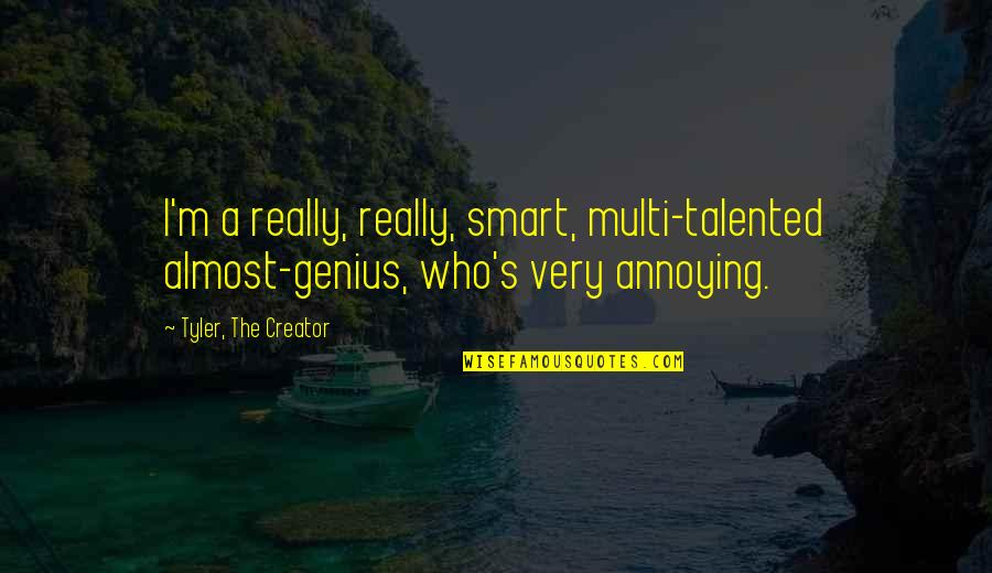 Multi Talented Quotes By Tyler, The Creator: I'm a really, really, smart, multi-talented almost-genius, who's