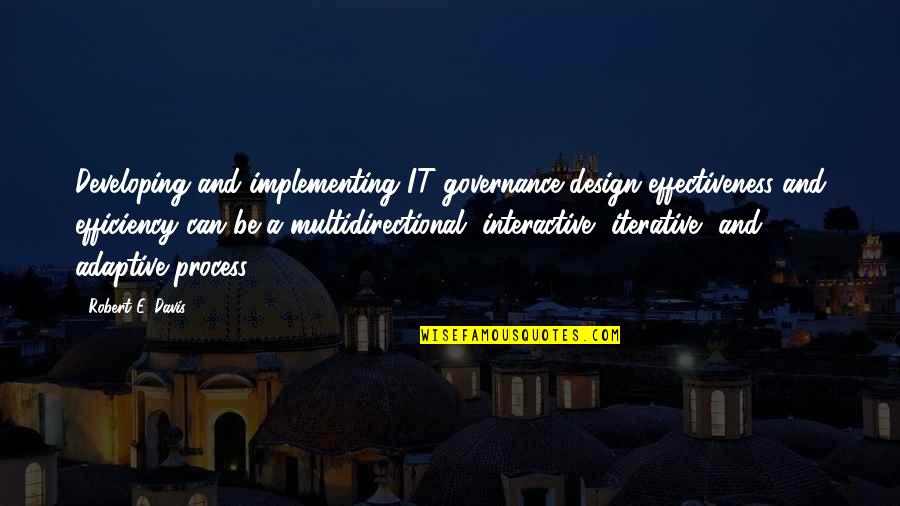 Multidirectional Quotes By Robert E. Davis: Developing and implementing IT governance design effectiveness and