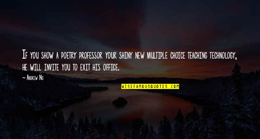 Multiple Choice Quotes By Andrew Ng: If you show a poetry professor your shiny