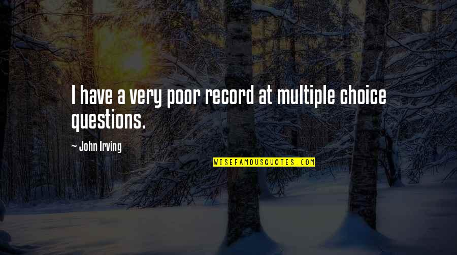 Multiple Choice Quotes By John Irving: I have a very poor record at multiple
