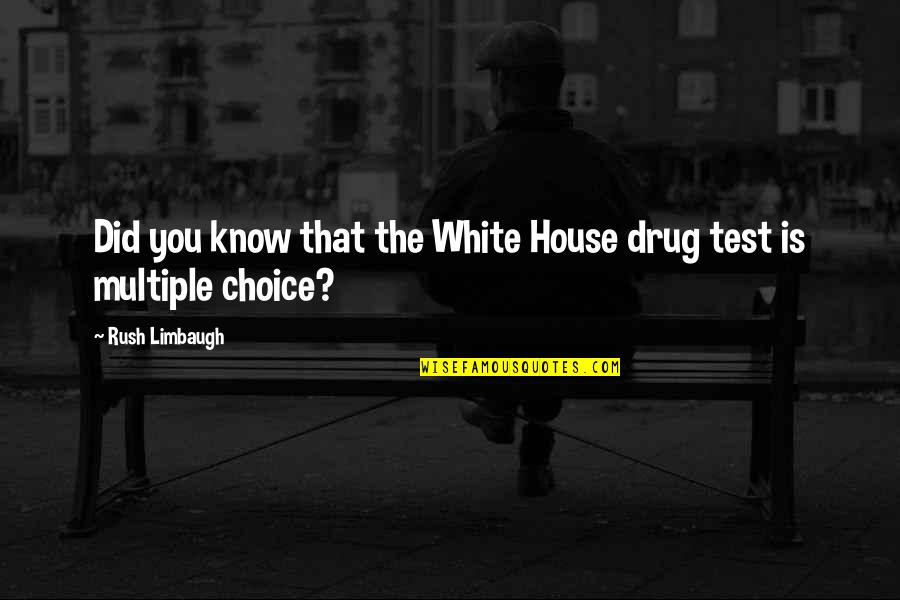 Multiple Choice Quotes By Rush Limbaugh: Did you know that the White House drug