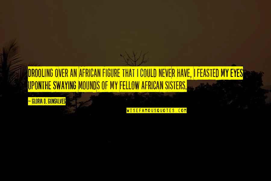 Multiplication Fact Quotes By Gloria D. Gonsalves: Drooling over an African figure that I could