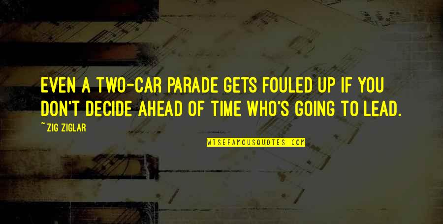 Multiplication Fact Quotes By Zig Ziglar: Even a two-car parade gets fouled up if
