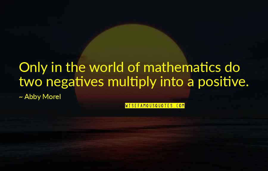 Multiply Quotes By Abby Morel: Only in the world of mathematics do two
