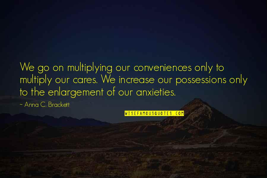 Multiply Quotes By Anna C. Brackett: We go on multiplying our conveniences only to