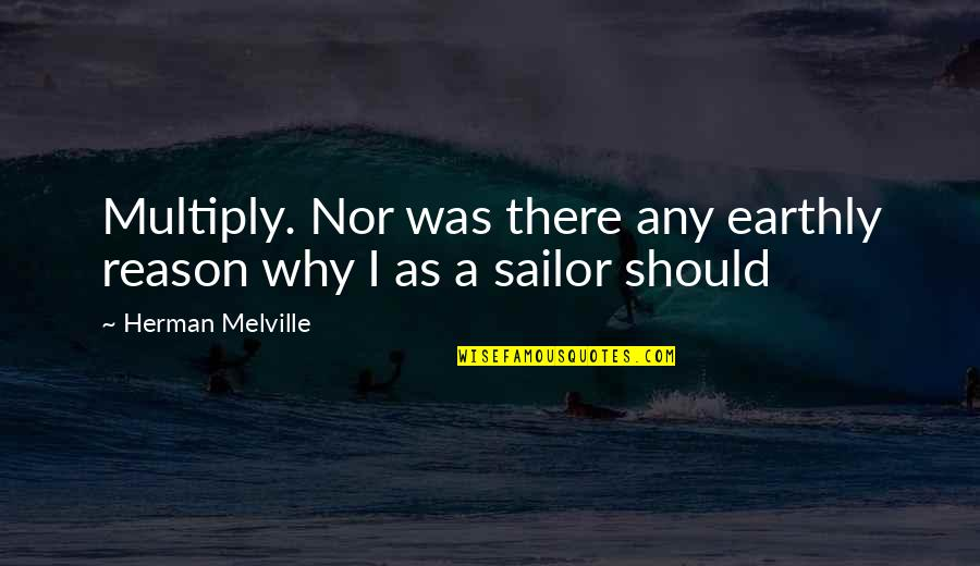 Multiply Quotes By Herman Melville: Multiply. Nor was there any earthly reason why