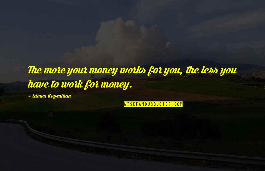 Multiply Quotes By Idowu Koyenikan: The more your money works for you, the