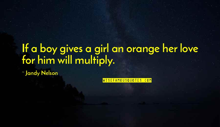 Multiply Quotes By Jandy Nelson: If a boy gives a girl an orange