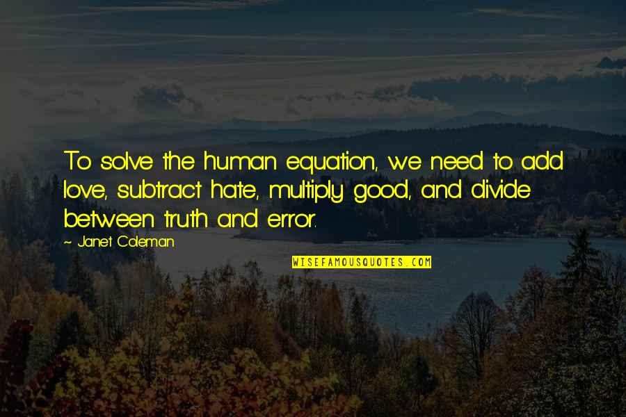 Multiply Quotes By Janet Coleman: To solve the human equation, we need to