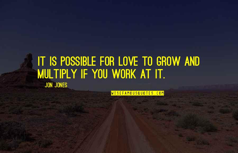 Multiply Quotes By Jon Jones: It is possible for love to grow and