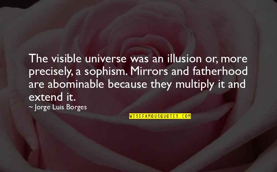 Multiply Quotes By Jorge Luis Borges: The visible universe was an illusion or, more