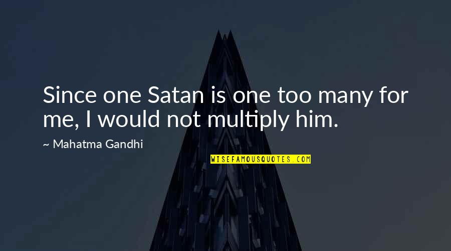 Multiply Quotes By Mahatma Gandhi: Since one Satan is one too many for