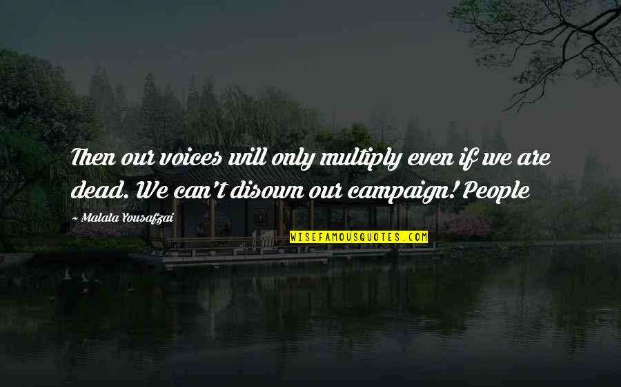Multiply Quotes By Malala Yousafzai: Then our voices will only multiply even if