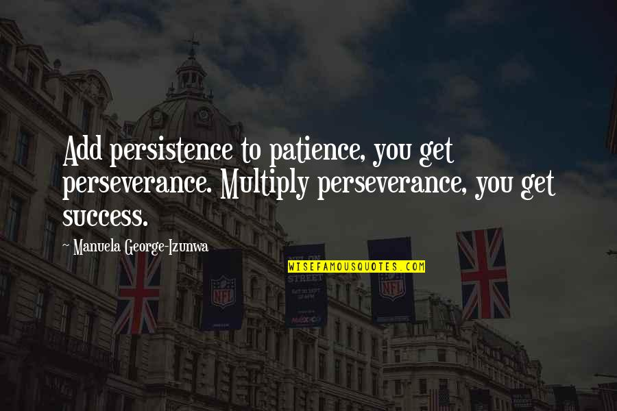 Multiply Quotes By Manuela George-Izunwa: Add persistence to patience, you get perseverance. Multiply