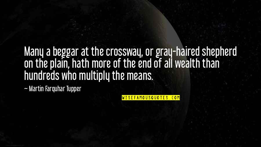Multiply Quotes By Martin Farquhar Tupper: Many a beggar at the crossway, or gray-haired