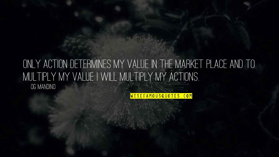 Multiply Quotes By Og Mandino: Only action determines my value in the market