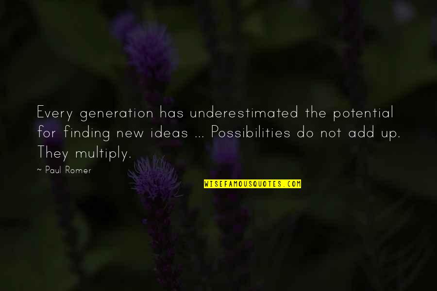 Multiply Quotes By Paul Romer: Every generation has underestimated the potential for finding