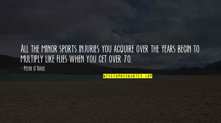 Multiply Quotes By Peter O'Toole: All the minor sports injuries you acquire over