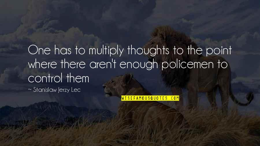 Multiply Quotes By Stanislaw Jerzy Lec: One has to multiply thoughts to the point