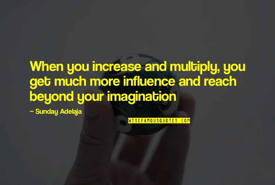 Multiply Quotes By Sunday Adelaja: When you increase and multiply, you get much