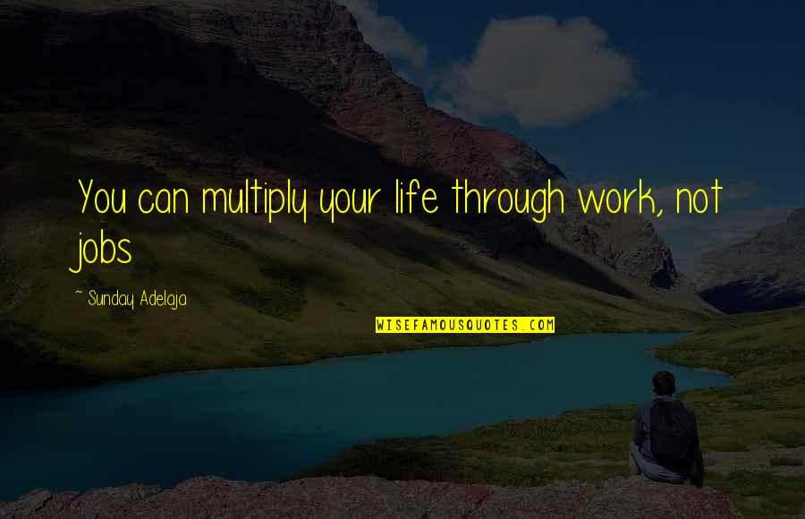 Multiply Quotes By Sunday Adelaja: You can multiply your life through work, not