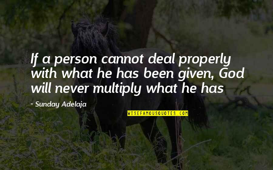 Multiply Quotes By Sunday Adelaja: If a person cannot deal properly with what