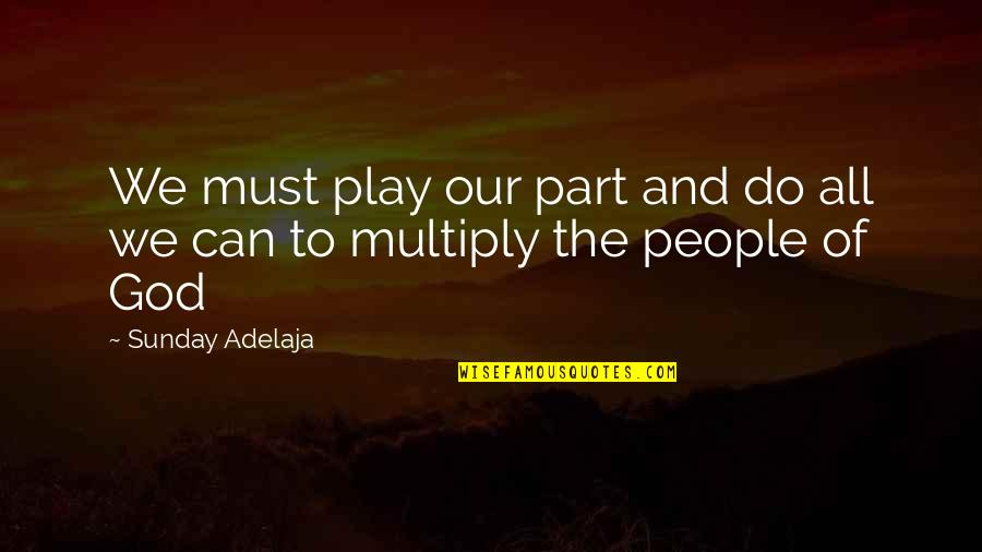 Multiply Quotes By Sunday Adelaja: We must play our part and do all