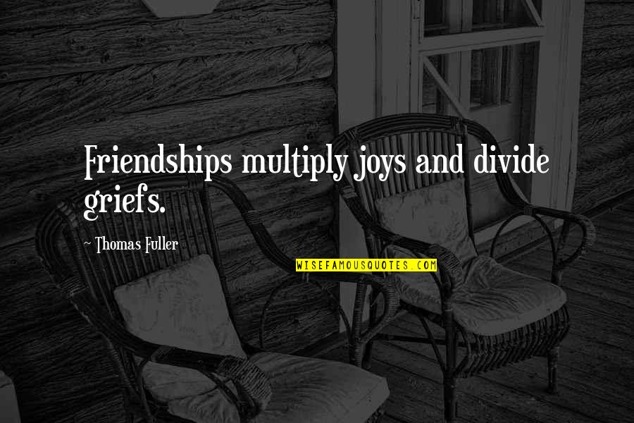 Multiply Quotes By Thomas Fuller: Friendships multiply joys and divide griefs.
