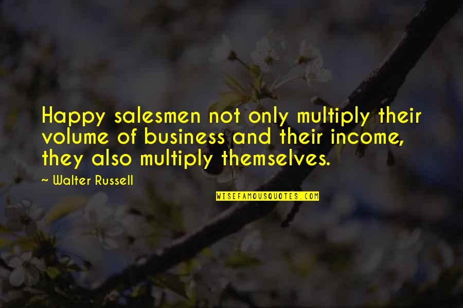 Multiply Quotes By Walter Russell: Happy salesmen not only multiply their volume of