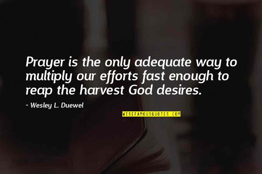 Multiply Quotes By Wesley L. Duewel: Prayer is the only adequate way to multiply