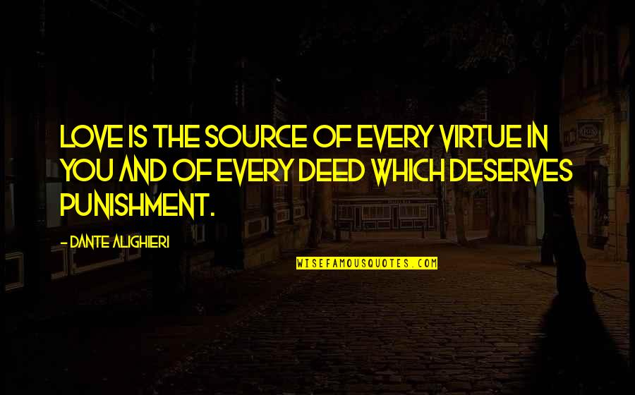 Multiprocessing Quotes By Dante Alighieri: Love is the source of every virtue in