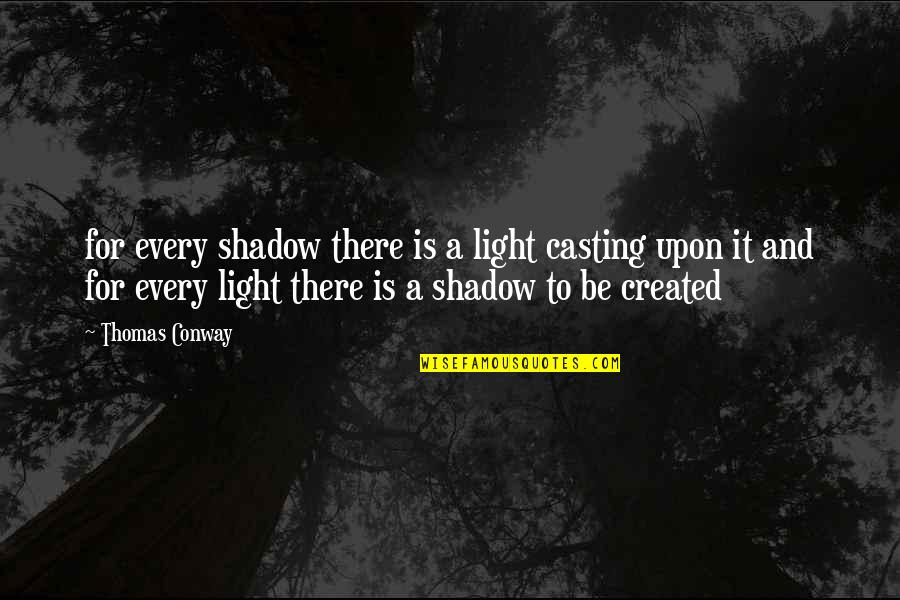 Multiprocessing Quotes By Thomas Conway: for every shadow there is a light casting