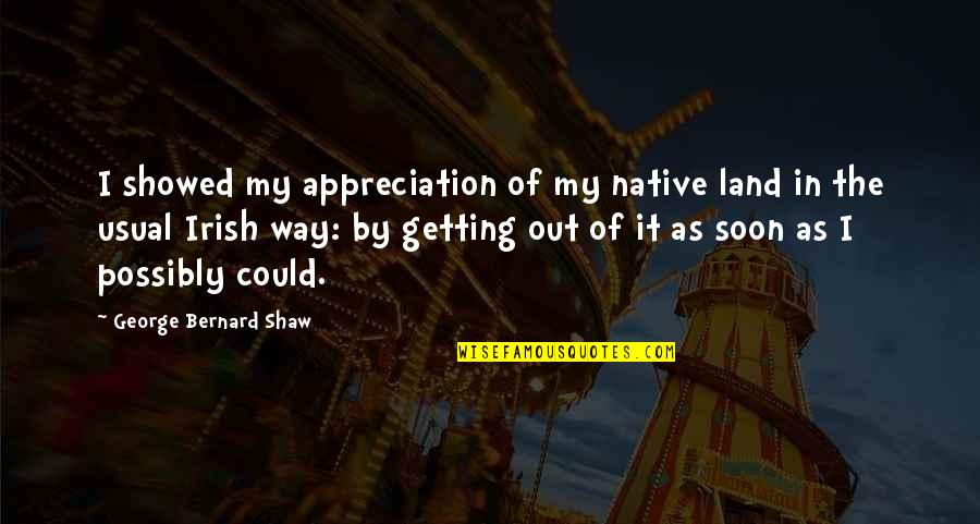 Multishrink Quotes By George Bernard Shaw: I showed my appreciation of my native land
