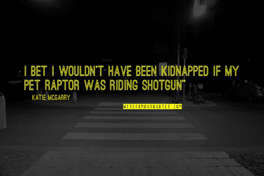 Multishrink Quotes By Katie McGarry: I bet I wouldn't have been kidnapped if