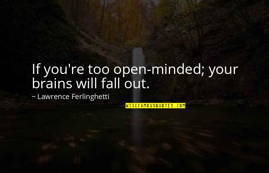 Multishrink Quotes By Lawrence Ferlinghetti: If you're too open-minded; your brains will fall