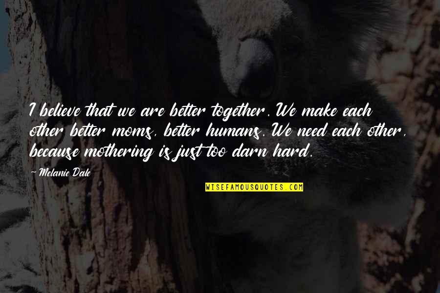 Multishrink Quotes By Melanie Dale: I believe that we are better together. We
