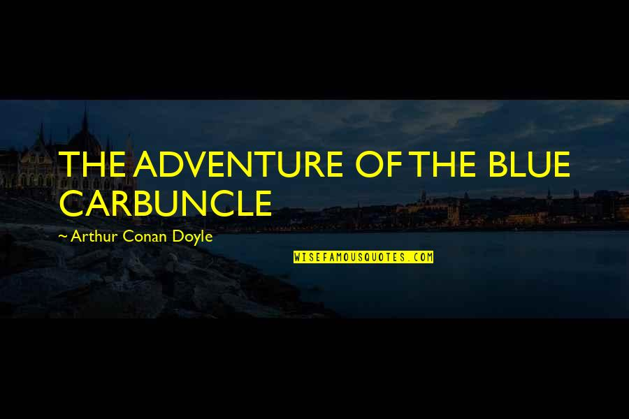 Multivoiced Quotes By Arthur Conan Doyle: THE ADVENTURE OF THE BLUE CARBUNCLE