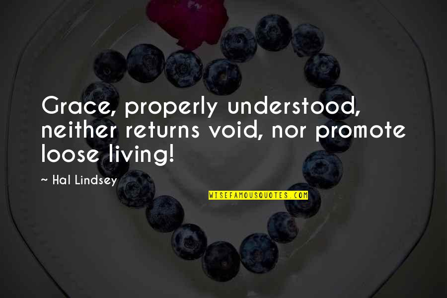 Multivoiced Quotes By Hal Lindsey: Grace, properly understood, neither returns void, nor promote