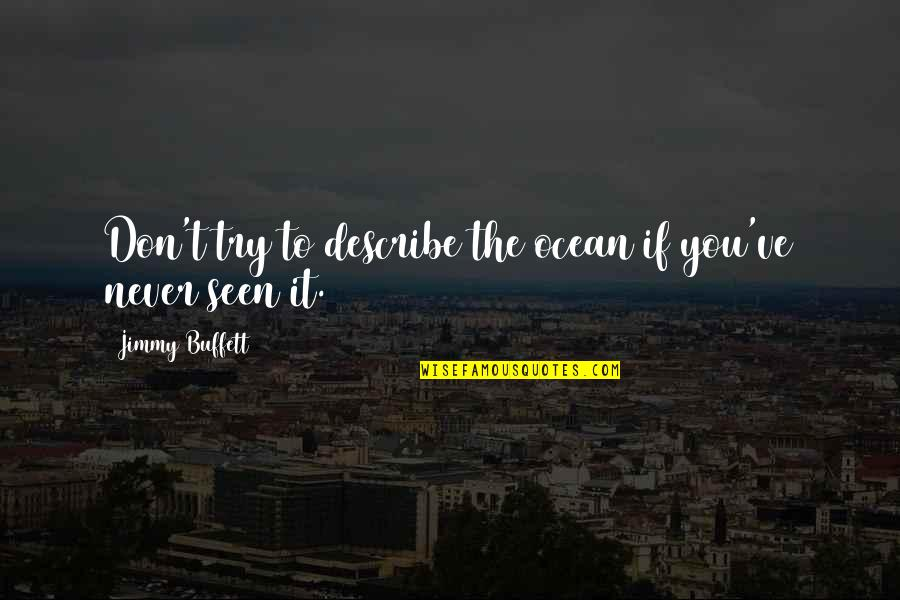 Multivoiced Quotes By Jimmy Buffett: Don't try to describe the ocean if you've